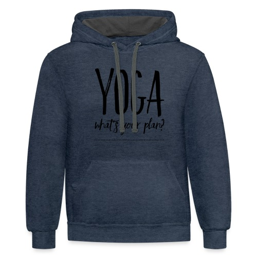 yoga what's your plan - Unisex Contrast Hoodie