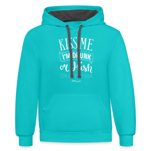 Kiss Me. I'm Drunk. Or Irish. Or Whatever. - Contrast Hoodie