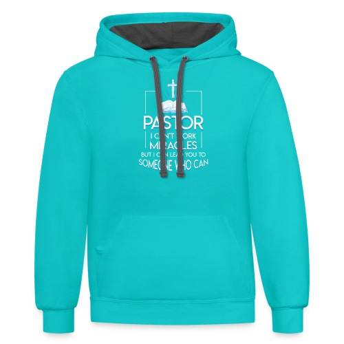 Pastor Work Lead You To Someone Who Can - Contrast Hoodie