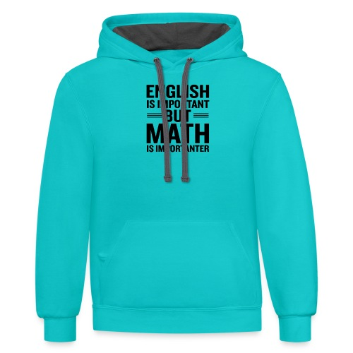 English Is Important But Math Is Importanter merch - Contrast Hoodie