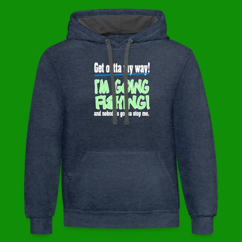 Get Outta My Way! I'm going Fishing! - Unisex Contrast Hoodie