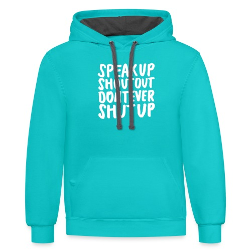 Speak Up Shout Out Dont Ever Shut Up - Contrast Hoodie