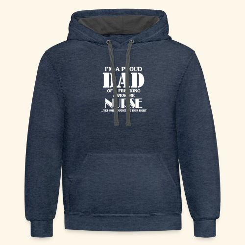I'M A PROUD DAD OF A FREAKING AWESOME NURSE - Contrast Hoodie