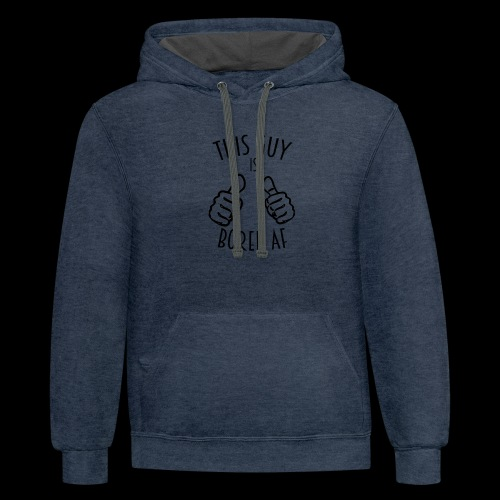 This Guy is Bored As F*#k - Contrast Hoodie