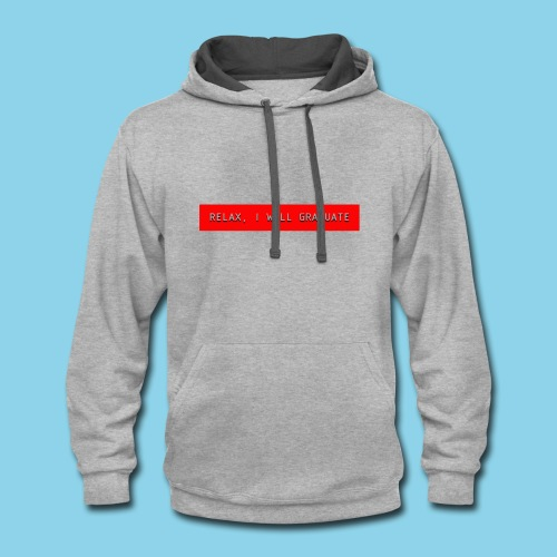 RELAX I WILL GRADUATE - Contrast Hoodie