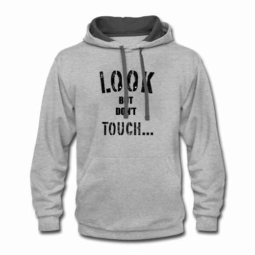 Look but don't touch... - Contrast Hoodie