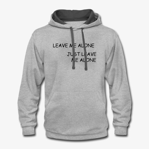 JUST LEAVE ME ALONE - Contrast Hoodie