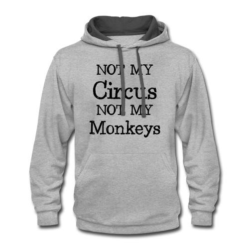 not my circus not my mokeys - Contrast Hoodie