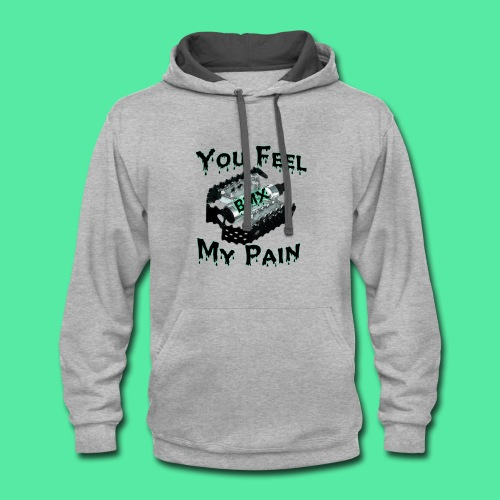 You feel my pain - Contrast Hoodie