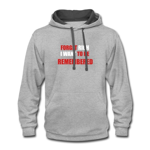 Forget Rich Be Remembred - Contrast Hoodie