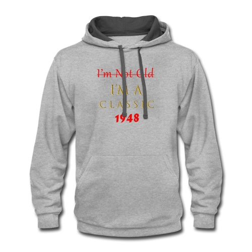 70 Birthday T-Shirt I'm Not Old I'm a Classic 1948 - Contrast Hoodie