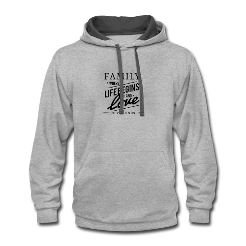 Family Where Life Begins and Love Never Ends - Contrast Hoodie