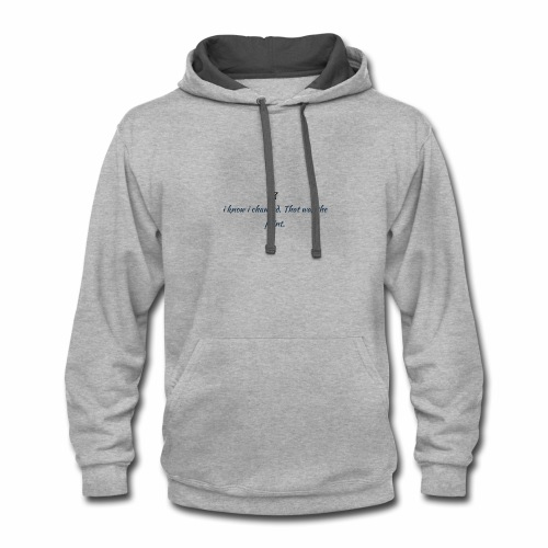 i know i changed, that was the point - Contrast Hoodie