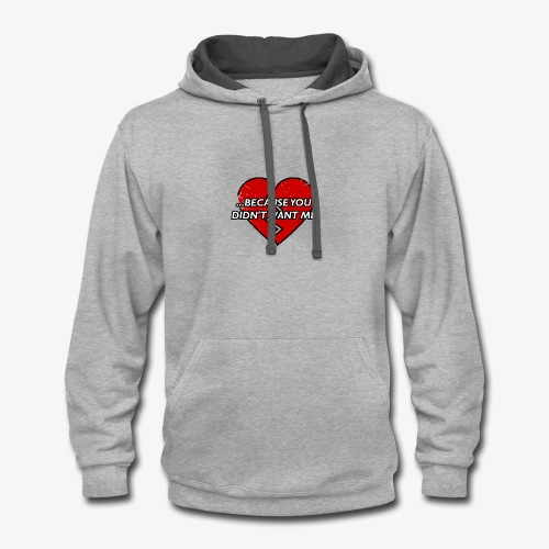 Because You Didn t Want Me! - Contrast Hoodie