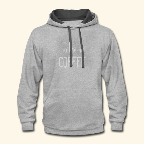 All I want is Coffee! - Contrast Hoodie