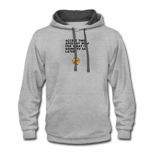 Accept this apology now - Contrast Hoodie