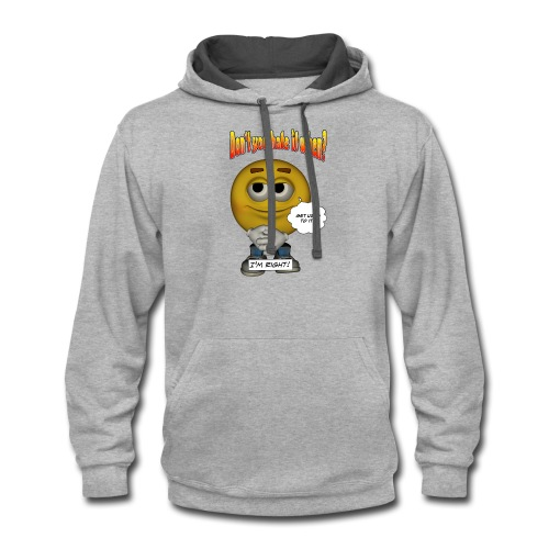 Don't You Hate It When? - I'm right. - Contrast Hoodie