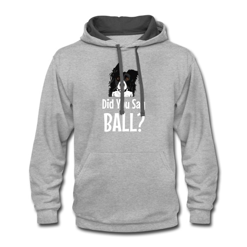 Did You Say Ball? Funny Dog - Contrast Hoodie
