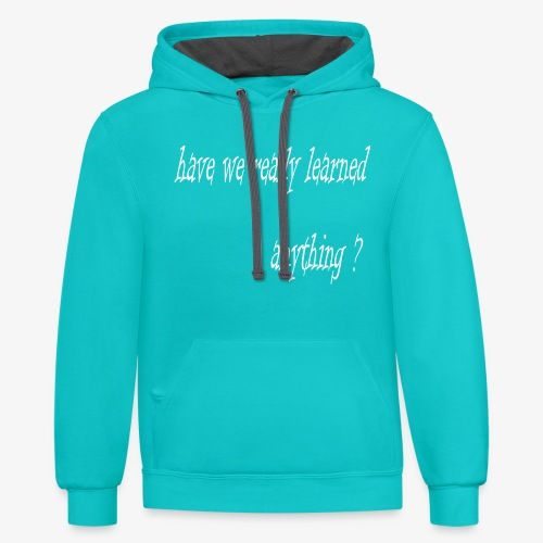 have we really learned anything (white lettering) - Contrast Hoodie