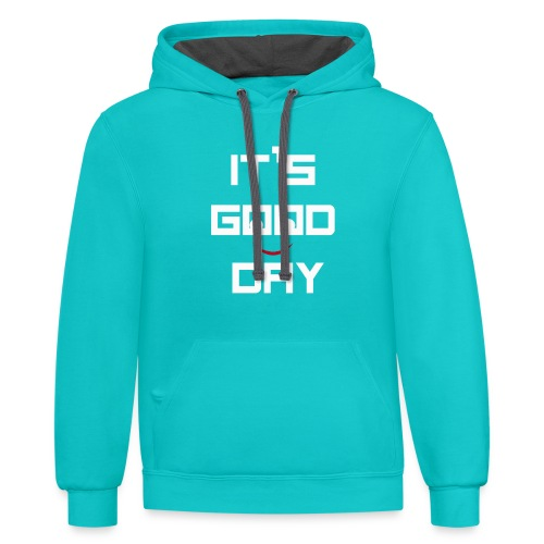 IT'S GOOD DAY T-SHIRT - Contrast Hoodie