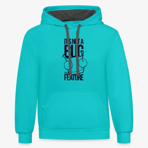It s Not A Bug It a Feature - Contrast Hoodie