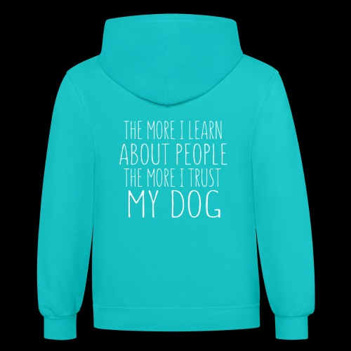 The More I Learn About People: The More I Trust - Contrast Hoodie
