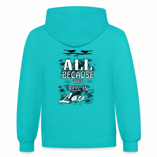 all because two people fell in love tshirt - Contrast Hoodie
