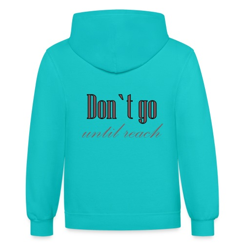 Don`t go - Contrast Hoodie