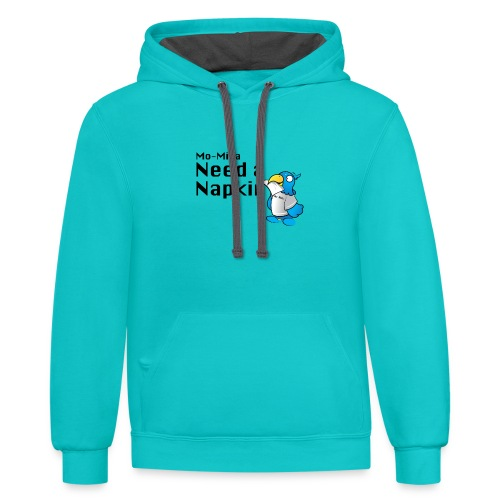 mo milla need a napkin text - Contrast Hoodie
