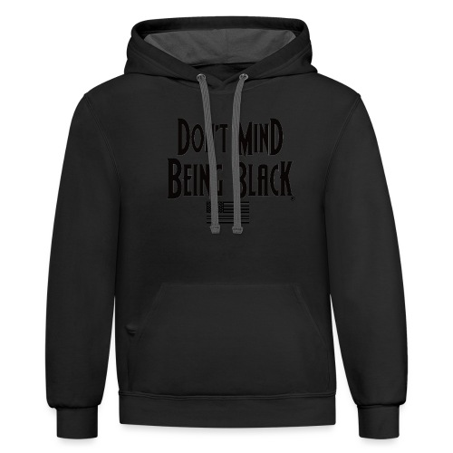 Don't Mind Being Black Gear - Contrast Hoodie