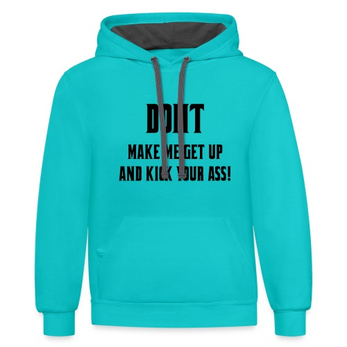 Don't make me get up out my wheelchair to kick ass - Unisex Contrast Hoodie