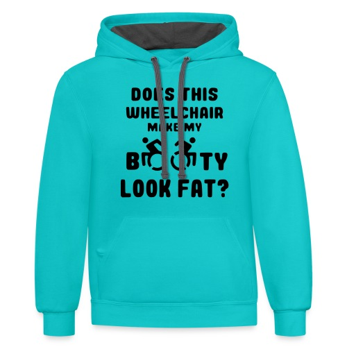 Does this wheelchair make my booty look fat, butt - Unisex Contrast Hoodie