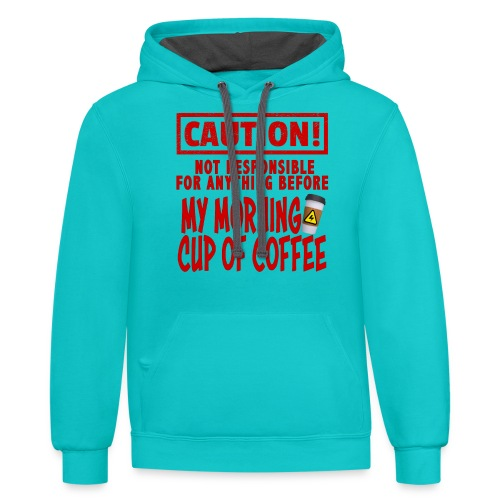 Not responsible for anything before my COFFEE - Contrast Hoodie