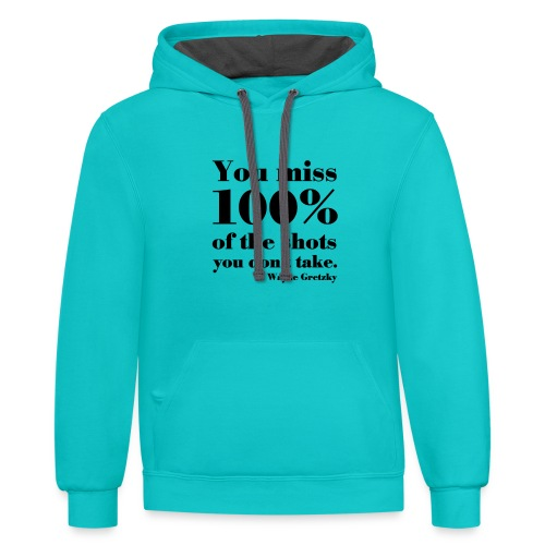 You Miss 100% Of The Shots You Don't Take - Contrast Hoodie