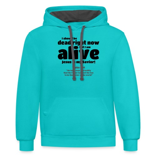 I Should be dead right now, but I am alive. - Contrast Hoodie