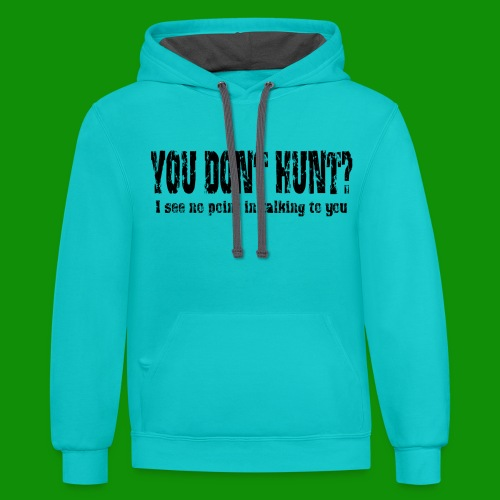 You Don't Hunt? - Unisex Contrast Hoodie