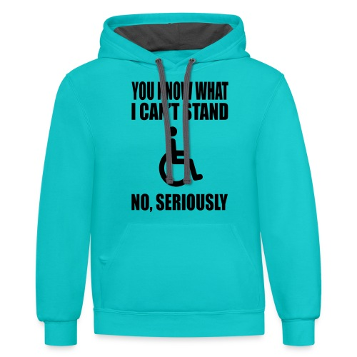 You know what i can't stand. Wheelchair humor - Unisex Contrast Hoodie