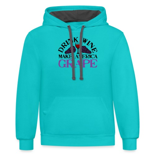 Drink Wine. Make America Grape. - Contrast Hoodie