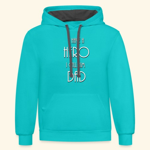 I have a Hero I call him Dad Shirt - Contrast Hoodie