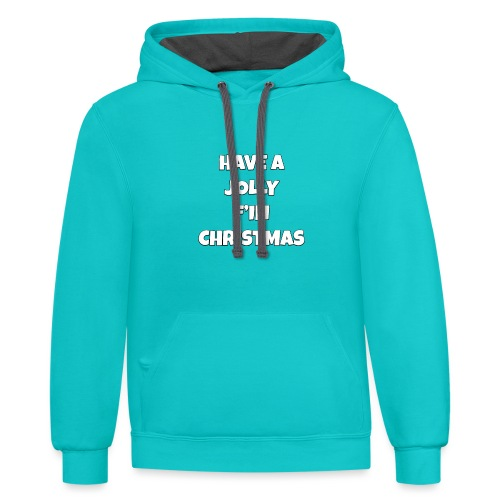 Have a Jolly F'in Christmas - Unisex Contrast Hoodie
