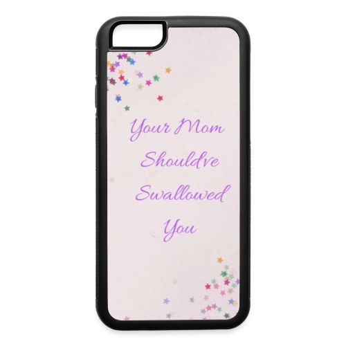 Your Mom Should've Swallowed You - iPhone 6/6s Rubber Case