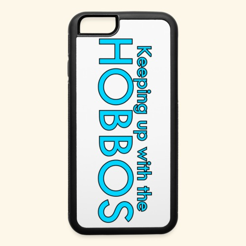 KEEPING UP WITH THE HOBBOS | OFFICIAL DESIGN - iPhone 6/6s Rubber Case