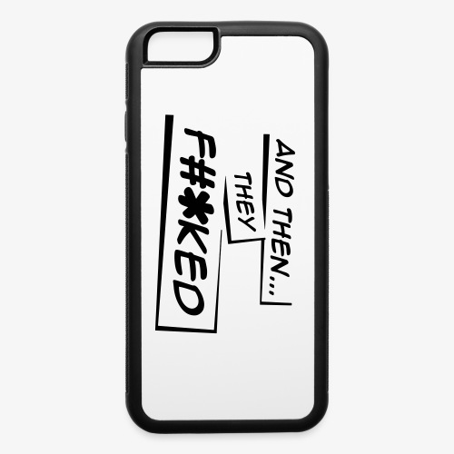 And Then They FKED Logo - iPhone 6/6s Rubber Case