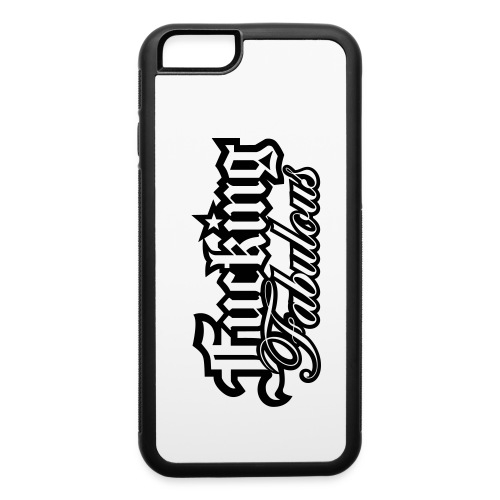 Fucking Fabulous Version 2 - iPhone 6/6s Rubber Case