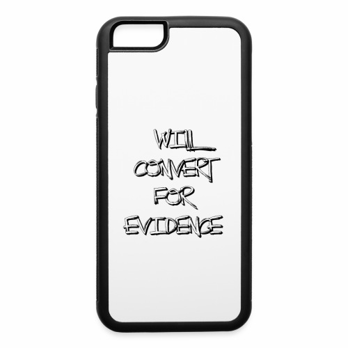 Will Convert for Evidence - iPhone 6/6s Rubber Case