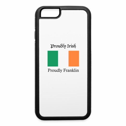Proudly Irish, Proudly Franklin - iPhone 6/6s Rubber Case