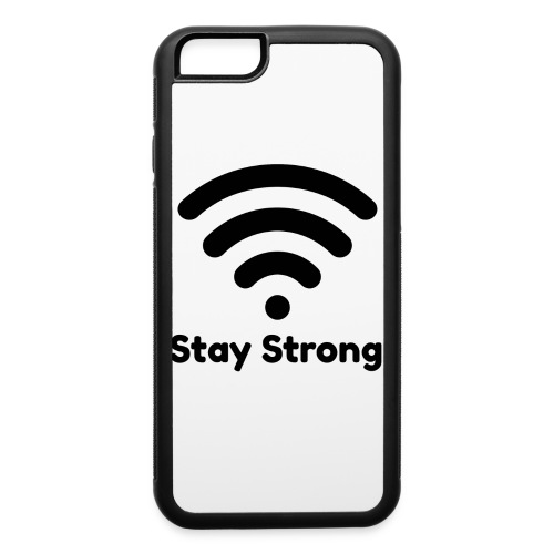 Stay Strong WiFi Signal - iPhone 6/6s Rubber Case