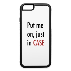 Put Me On, Just In Case - iPhone 6/6s Rubber Case