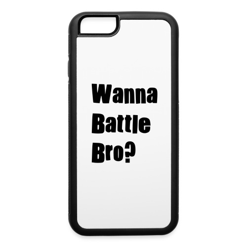 Wanna Battle Bro? - iPhone 6/6s Rubber Case