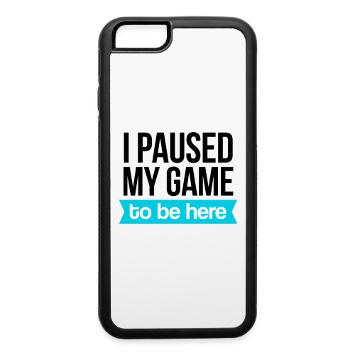 I Paused My Game - iPhone 6/6s Rubber Case
